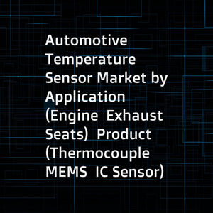 Automotive Temperature Sensor Market by Application (Engine  Exhaust  Seats)  Product (Thermocouple  MEMS  IC Sensor)  Usage  Technology  EV Application (Battery  Motor)  EV Charging Tech (Wired  Wireless)  Vehicle  and Region - Global Forecast to 2025