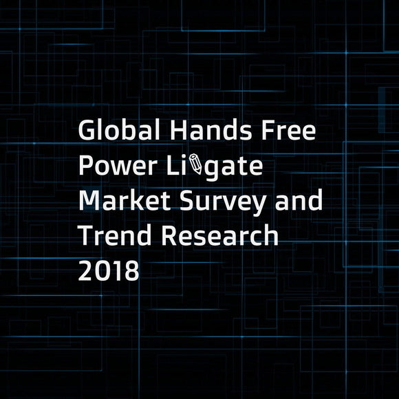 Global Hands Free Power Liftgate Market Survey and Trend Research 2018