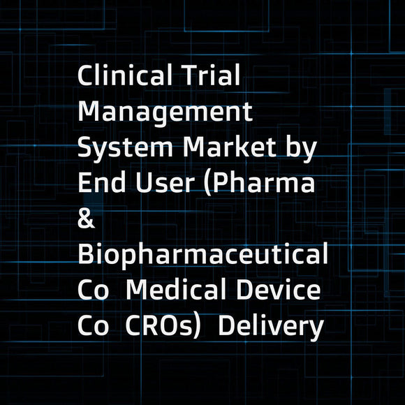 Clinical Trial Management System Market by End User (Pharma & Biopharmaceutical Co  Medical Device Co  CROs)  Delivery Mode (Web Hosted  On-premise  Cloud-based)  Type (Enterprise  Site)  Component (Software  Services) - Global Forecast to 2022