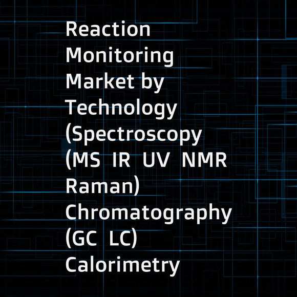 Reaction Monitoring Market by Technology (Spectroscopy (MS  IR  UV  NMR  Raman)  Chromatography (GC  LC)  Calorimetry  Titrimetry  XRD)  Mode (Quantitative  Qualitative)  End User (Research  Pharma-Biotech  Food & Beverages Co) - Global Forecasts to 2022