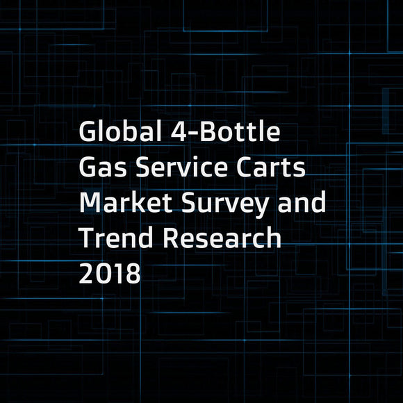 Global 4-Bottle Gas Service Carts Market Survey and Trend Research 2018