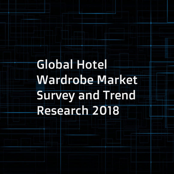 Global Hotel Wardrobe Market Survey and Trend Research 2018