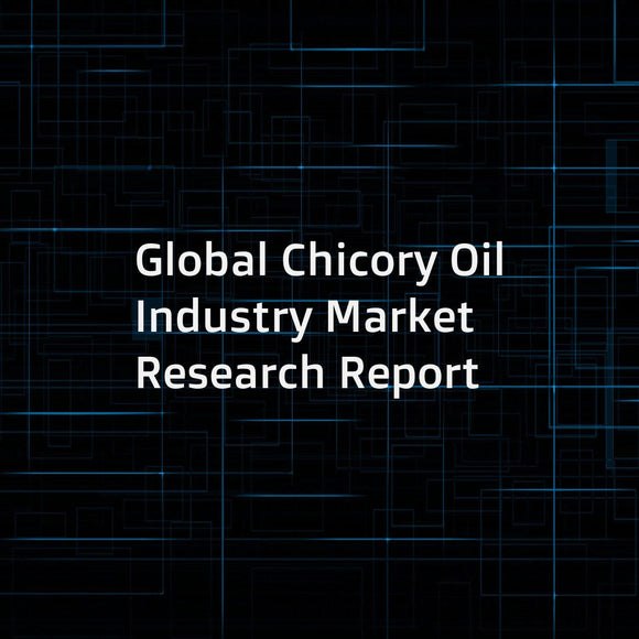 Global Chicory Oil Industry Market Research Report