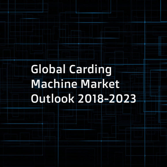 Global Carding Machine Market Outlook 2018-2023