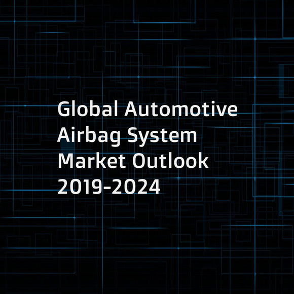 Global Automotive Airbag System Market Outlook 2019-2024