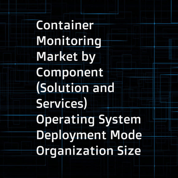 Container Monitoring Market by Component (Solution and Services)  Operating System  Deployment Mode  Organization Size  Vertical (Telecom and IT  BFSI  Government  Healthcare and Life Sciences  Travel and Hospitality)  and Region - Global Forecast to 2022