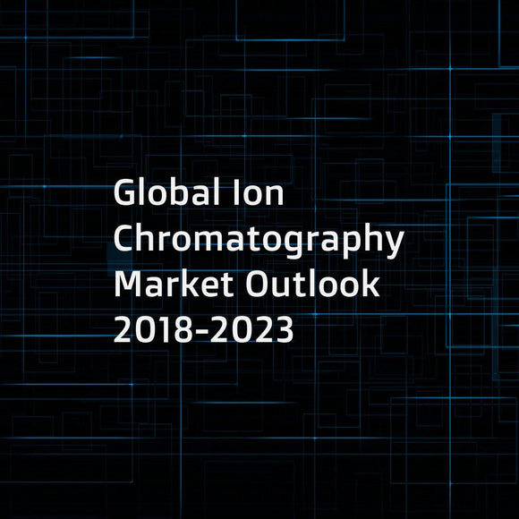 Global Ion Chromatography Market Outlook 2018-2023