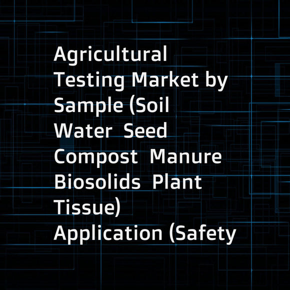 Agricultural Testing Market by Sample (Soil  Water  Seed  Compost  Manure  Biosolids  Plant Tissue)  Application (Safety Testing (Toxins  Pathogens  Heavy Metals)  Quality Assurance)  Technology (Conventional  Rapid)  and Region - Global Forecast to 2022