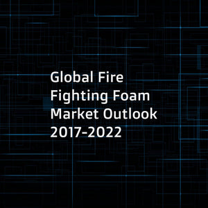 Global Fire Fighting Foam Market Outlook 2017-2022