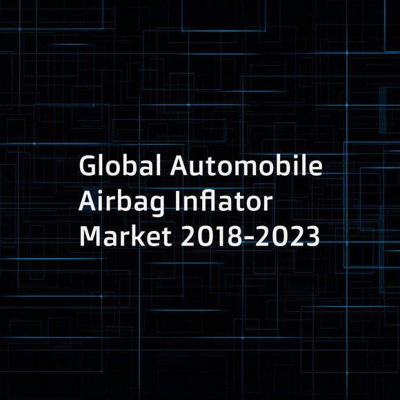 Global Automobile Airbag Inflator Market 2018-2023