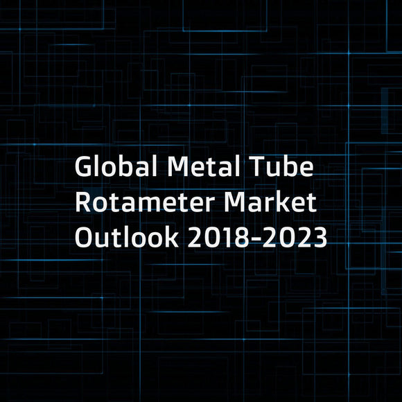 Global Metal Tube Rotameter Market Outlook 2018-2023