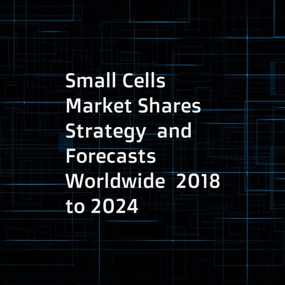 Small Cells  Market Shares  Strategy  and Forecasts  Worldwide  2018 to 2024