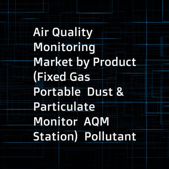 Air Quality Monitoring Market by Product (Fixed Gas  Portable  Dust & Particulate Monitor  AQM Station)  Pollutant (Chemical  Physical  Biological)  End User (Government  Commercial & Residential  Petrochemical  Pharmaceutical) - Forecast to 2021