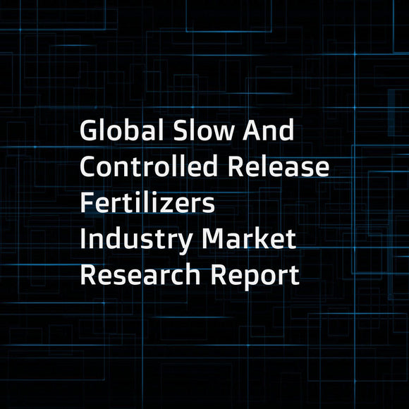 Global Slow And Controlled Release Fertilizers Industry Market Research Report