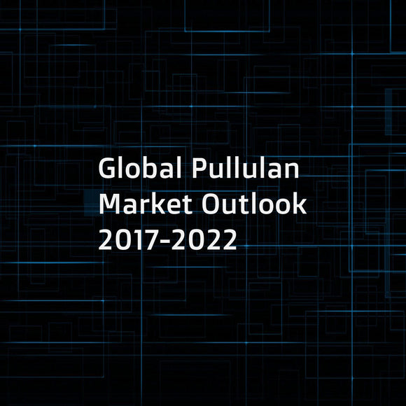 Global Pullulan Market Outlook 2017-2022