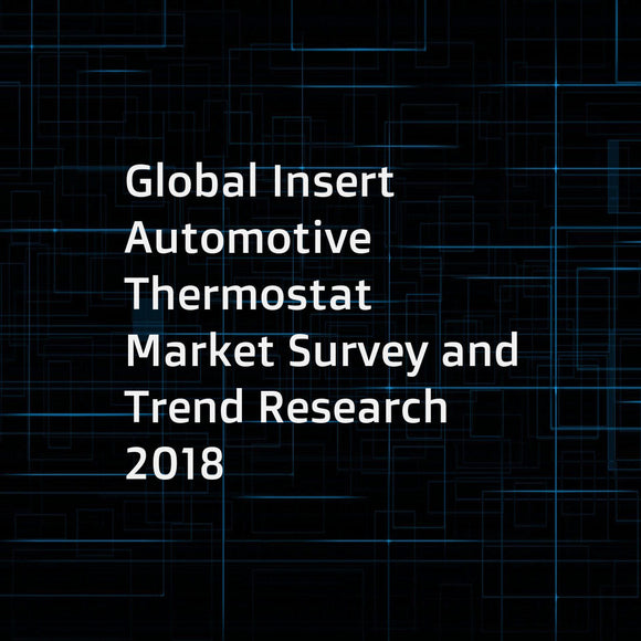Global Insert Automotive Thermostat Market Survey and Trend Research 2018
