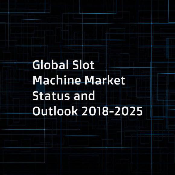Global Slot Machine Market Status and Outlook 2018-2025
