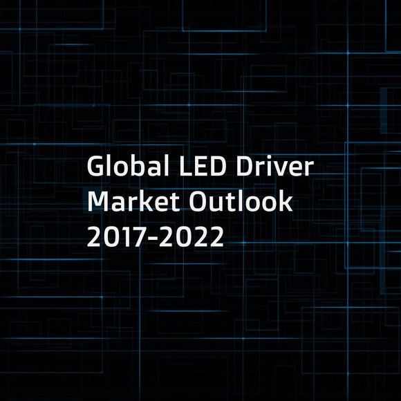 Global LED Driver Market Outlook 2017-2022