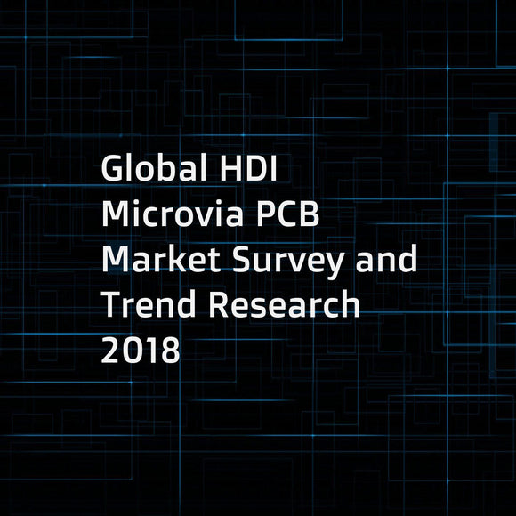 Global HDI Microvia PCB Market Survey and Trend Research 2018