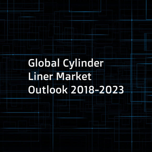 Global Cylinder Liner Market Outlook 2018-2023