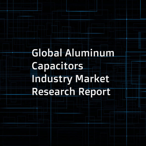 Global Aluminum Capacitors Industry Market Research Report
