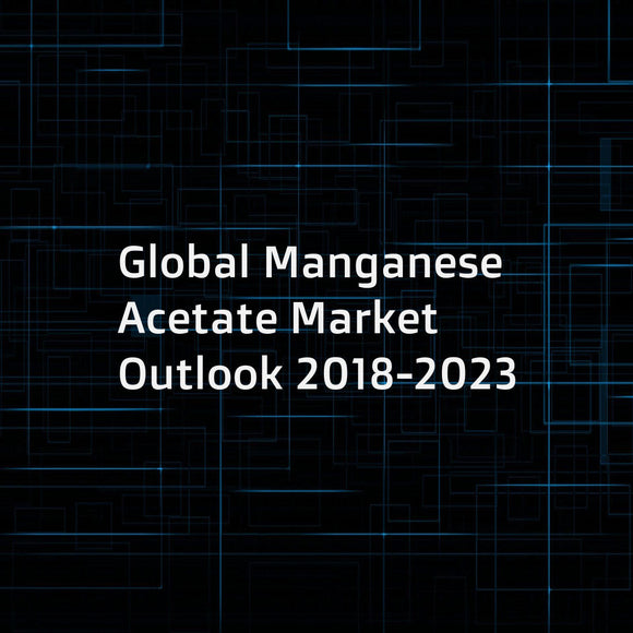 Global Manganese Acetate Market Outlook 2018-2023