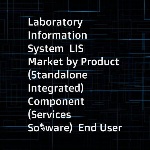 Laboratory Information System  LIS Market by Product (Standalone  Integrated)  Component (Services  Software)  End User (Hospital Labs  Independent Labs)  Delivery Mode (On-premise  Web-based  Cloud-based) - Analysis & Forecasts to 2021