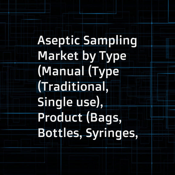 Aseptic Sampling Market by Type (Manual (Type (Traditional, Single use), Product (Bags, Bottles, Syringes, Accessories)), Automatic), Application (Upstream, Downstream), Technique (Off-line, On-line), End User (R&D, CMO) - Global Forecast to 2023