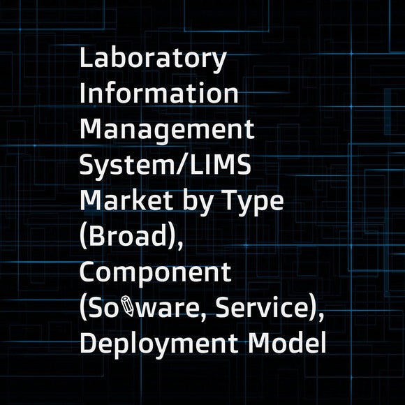 Laboratory Information Management System/LIMS Market by Type (Broad), Component (Software, Service), Deployment Model (On-premise, Remote, Cloud), Industry (CRO, CMO, Toxicology, Pharma, Biotech, Chemical, Agriculture, Oil, Gas) - Global Forecast to 2023