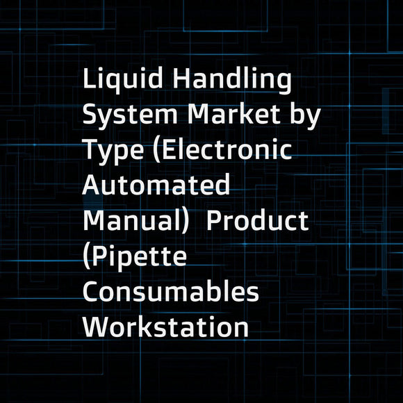 Liquid Handling System Market by Type (Electronic  Automated  Manual)  Product (Pipette  Consumables  Workstation  Microplate Dispensers  Burette)  Application (Drug Discovery  Genomics  Clinical Diagnostics  Proteomics) & End User - Forecast to 2022