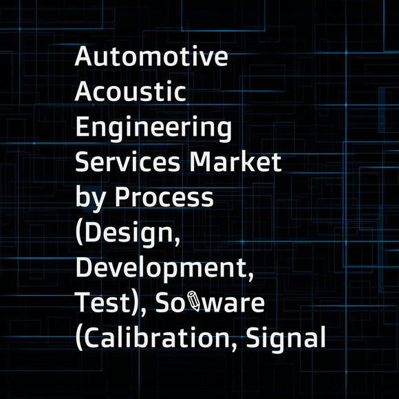 Automotive Acoustic Engineering Services Market by Process (Design, Development, Test), Software (Calibration, Signal Analysis, Simulation, Vibration), Offering (Physical, Virtual), Application, Vehicle Type (ICE, Electric) & Region-Global Forecast to 202