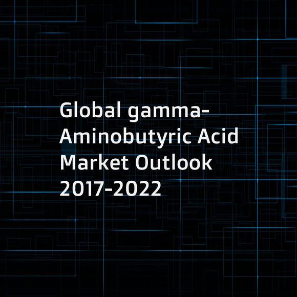 Global gamma-Aminobutyric Acid Market Outlook 2017-2022