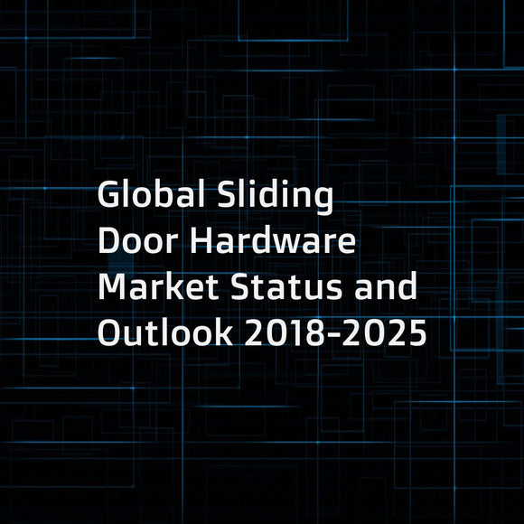 Global Sliding Door Hardware Market Status and Outlook 2018-2025