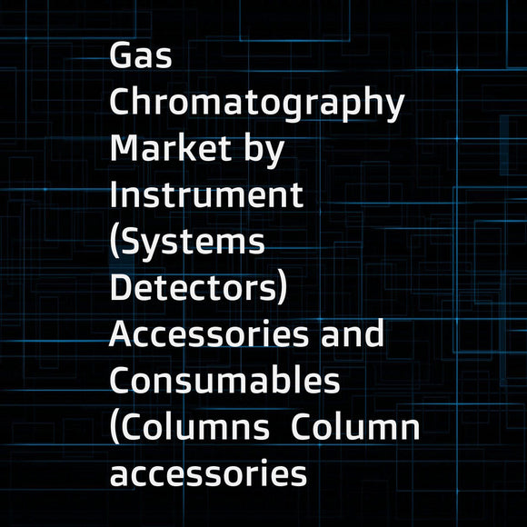Gas Chromatography Market by Instrument (Systems  Detectors)  Accessories and Consumables (Columns  Column accessories  Pressure regulators  Gas generators) End user (Oil & Gas industry  Environmental agencies  Pharma & Biotech) - Global Forecast to 2022