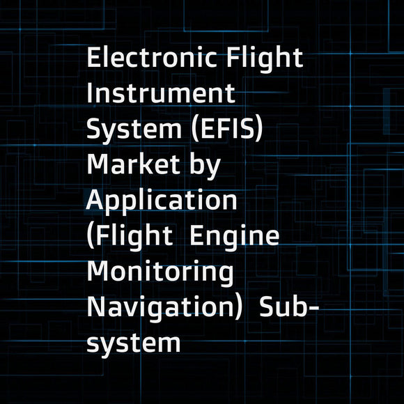 Electronic Flight Instrument System (EFIS) Market by Application (Flight  Engine Monitoring  Navigation)  Sub-system (Display  Communication & Navigation  Flight Management)  Fit (ADS-B  EVS)  Platform (Fixed  Rotary) and Region - Global Forecast to 2021
