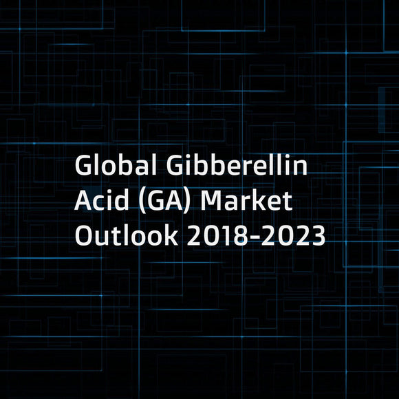 Global Gibberellin Acid (GA) Market Outlook 2018-2023