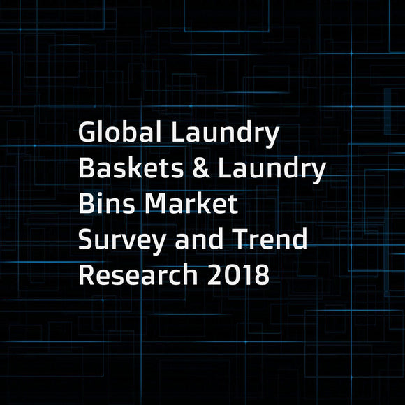 Global Laundry Baskets & Laundry Bins Market Survey and Trend Research 2018