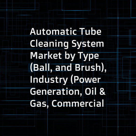 Automatic Tube Cleaning System Market by Type (Ball, and Brush), Industry (Power Generation, Oil & Gas, Commercial Space, Hospitality), and Region (North America, Europe, Asia Pacific, and Rest of the World) - Global Forecast to 2023