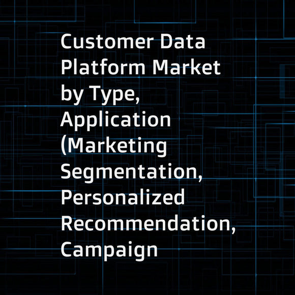 Customer Data Platform Market by Type, Application (Marketing Segmentation, Personalized Recommendation, Campaign Management, Customer Engagement & Retention), Component, Delivery Mode, Enterprise Size, Vertical, and Region - Global Forecast to 2023