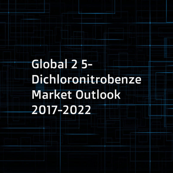 Global 2 5-Dichloronitrobenzene Market Outlook 2017-2022