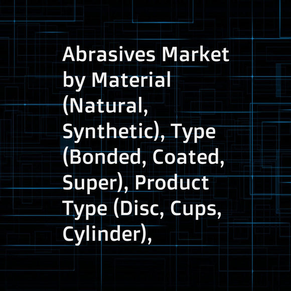 Abrasives Market by Material (Natural, Synthetic), Type (Bonded, Coated, Super), Product Type (Disc, Cups, Cylinder), End-use Industry (Automotive, Machinery, Aerospace, Metal Fabrication, Electrical & Electronics), and Region - Global Forecast to 2023