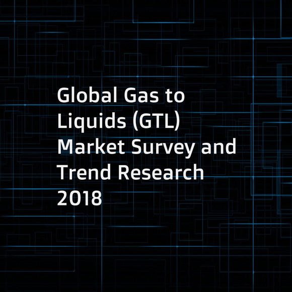 Global Gas to Liquids (GTL) Market Survey and Trend Research 2018