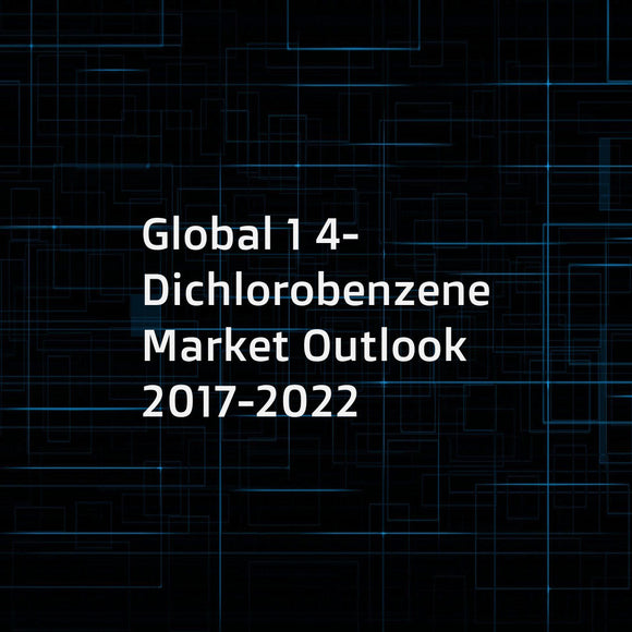 Global 1 4-Dichlorobenzene Market Outlook 2017-2022