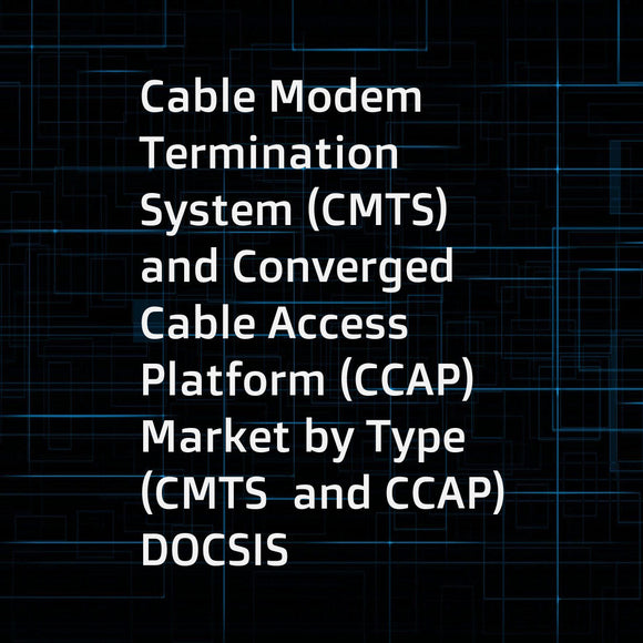 Cable Modem Termination System (CMTS) and Converged Cable Access Platform (CCAP) Market by Type (CMTS  and CCAP)  DOCSIS Standard (DOCSIS 3 1  and DOCSIS 3 0 and Below)  Application (Consumer  and Business)  and Geography - Global Forecast to 2023