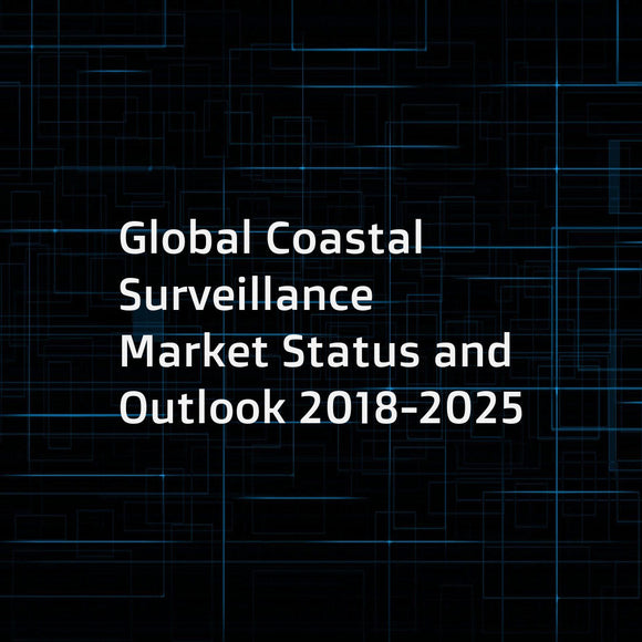 Global Coastal Surveillance Market Status and Outlook 2018-2025