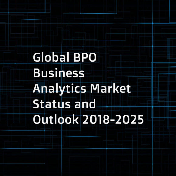 Global BPO Business Analytics Market Status and Outlook 2018-2025