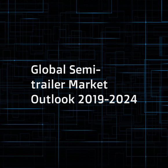 Global Semi-trailer Market Outlook 2019-2024