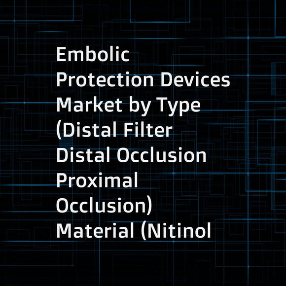 Embolic Protection Devices Market by Type (Distal Filter  Distal Occlusion  Proximal Occlusion)  Material (Nitinol  Polyurethane)  Application (Cardiovascular  Neurovascular  Peripheral)  Indication (PCI  SVD  TAVR) - Global Forecast to 2023