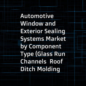 Automotive Window and Exterior Sealing Systems Market by Component Type (Glass Run Channels  Roof Ditch Molding  Exterior Seals (Front Windshield  Hood Seals  Trunk Seals))  Vehicle (PC  LCV  HCV and EV)  and Region - Global forecast to 2021