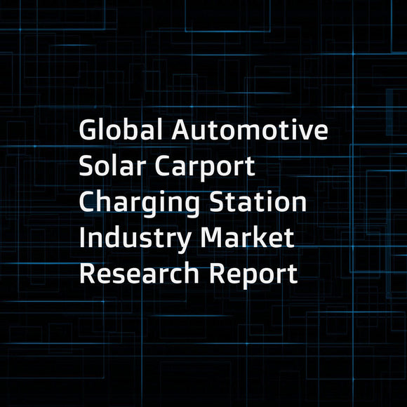 Global Automotive Solar Carport Charging Station Industry Market Research Report